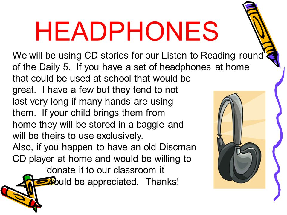 HEADPHONES We will be using CD stories for our Listen to Reading round of the Daily 5.