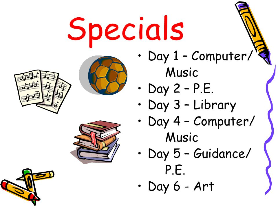 Specials Day 1 – Computer/ Music Day 2 – P.E.