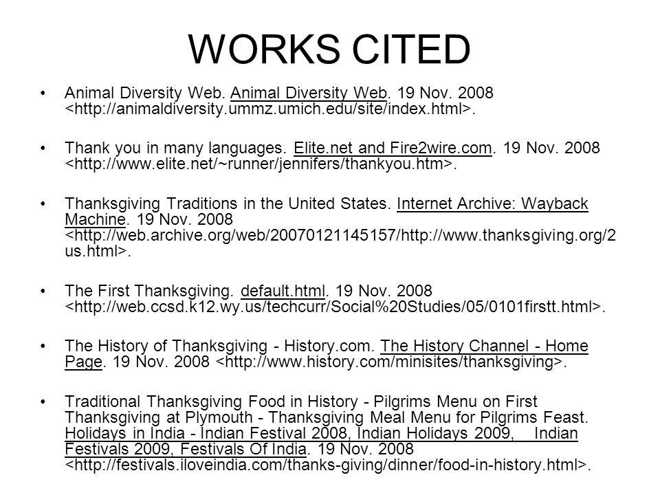 WORKS CITED Animal Diversity Web. Animal Diversity Web. 19 Nov. 2008. Thank you in many languages. Elite.net and Fire2wire.com. 19 Nov. 2008. Thanksgi