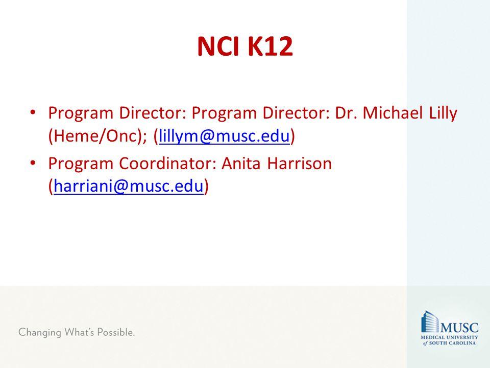NCI K12 Program Director: Program Director: Dr. Michael Lilly (Heme/Onc); (lillym@musc.edu)lillym@musc.edu Program Coordinator: Anita Harrison (harria