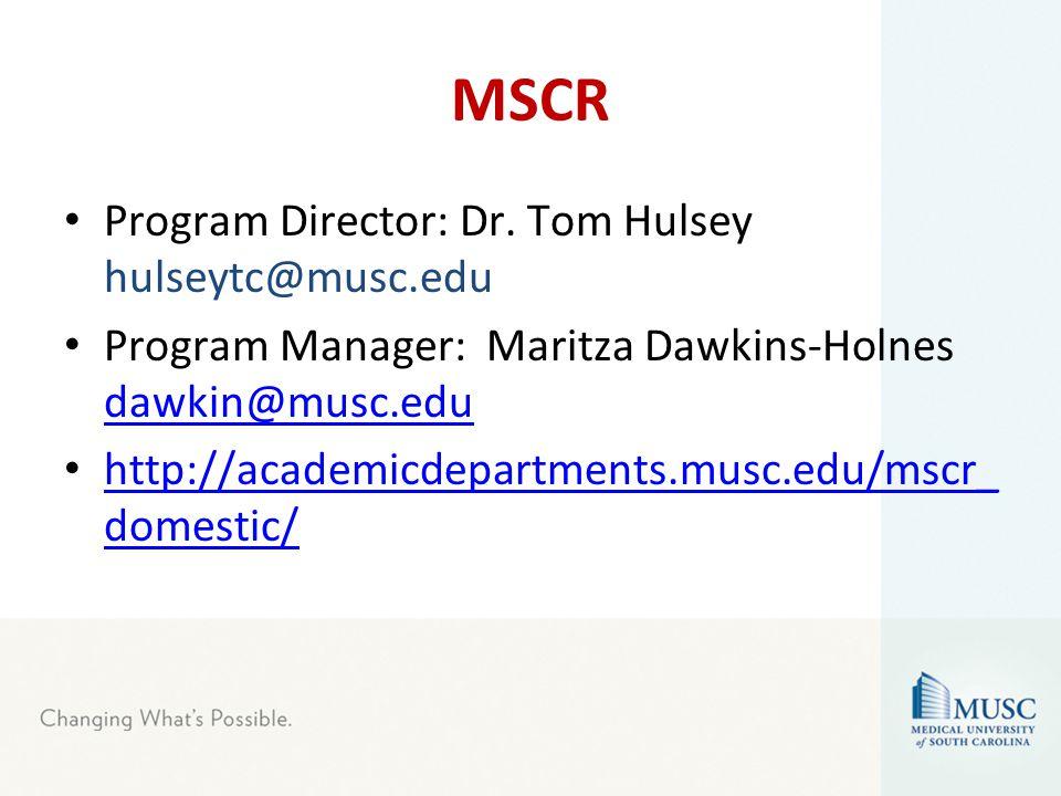 MSCR Program Director: Dr. Tom Hulsey hulseytc@musc.edu Program Manager: Maritza Dawkins-Holnes dawkin@musc.edu dawkin@musc.edu http://academicdepartm