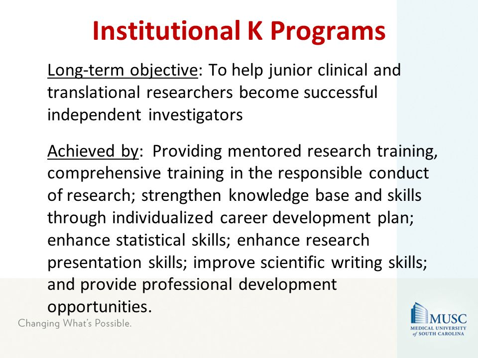 Institutional K Programs Long-term objective: To help junior clinical and translational researchers become successful independent investigators Achiev