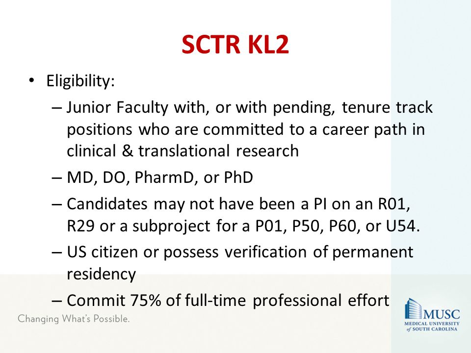 SCTR KL2 Eligibility: – Junior Faculty with, or with pending, tenure track positions who are committed to a career path in clinical & translational re