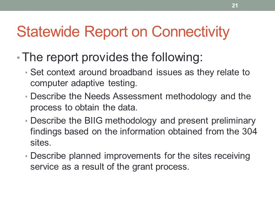 Statewide Report on Connectivity The report provides the following: Set context around broadband issues as they relate to computer adaptive testing.