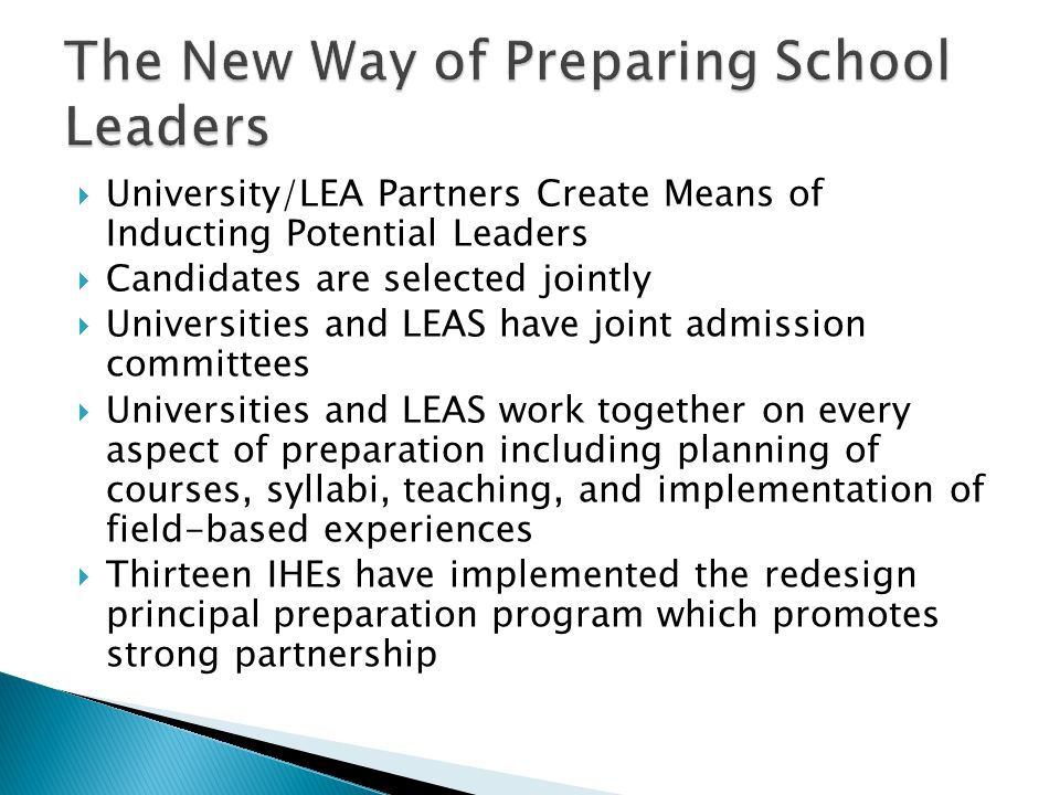  University/LEA Partners Create Means of Inducting Potential Leaders  Candidates are selected jointly  Universities and LEAS have joint admission c