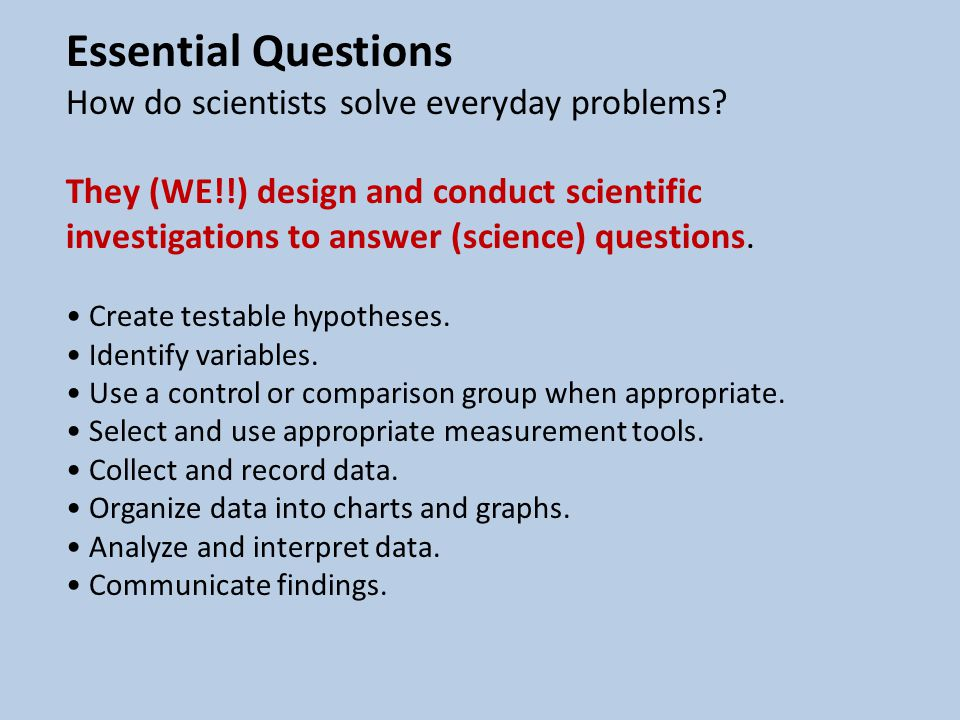 Essential Questions How do scientists solve everyday problems.