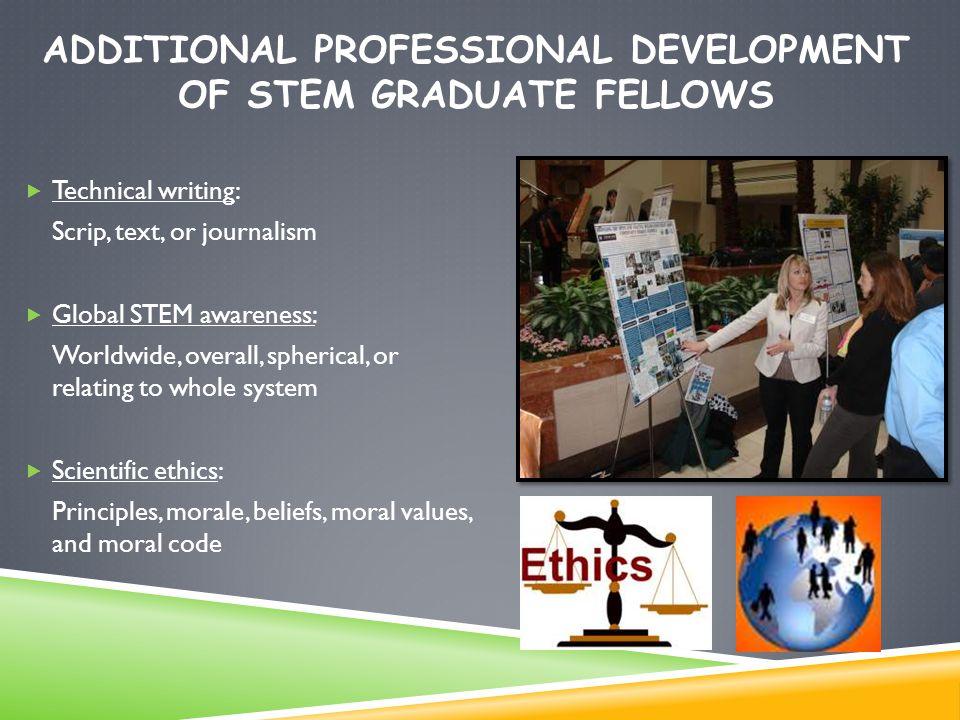 ADDITIONAL PROFESSIONAL DEVELOPMENT OF STEM GRADUATE FELLOWS  Technical writing: Scrip, text, or journalism  Global STEM awareness: Worldwide, overa