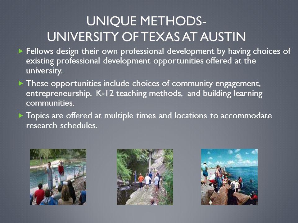 UNIQUE METHODS- UNIVERSITY OF TEXAS AT AUSTIN  Fellows design their own professional development by having choices of existing professional developme