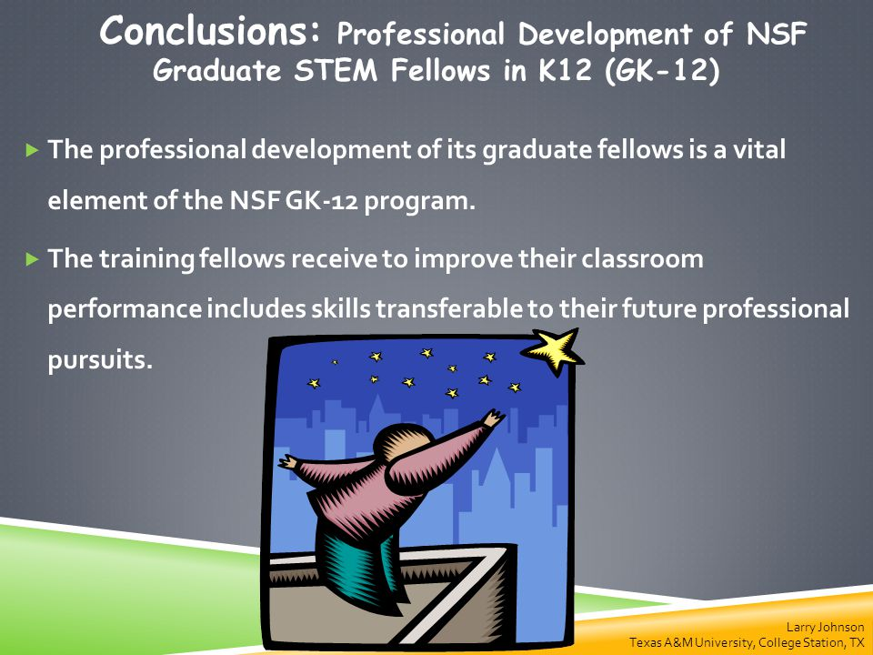 Conclusions: Professional Development of NSF Graduate STEM Fellows in K12 (GK-12)  The professional development of its graduate fellows is a vital element of the NSF GK-12 program.