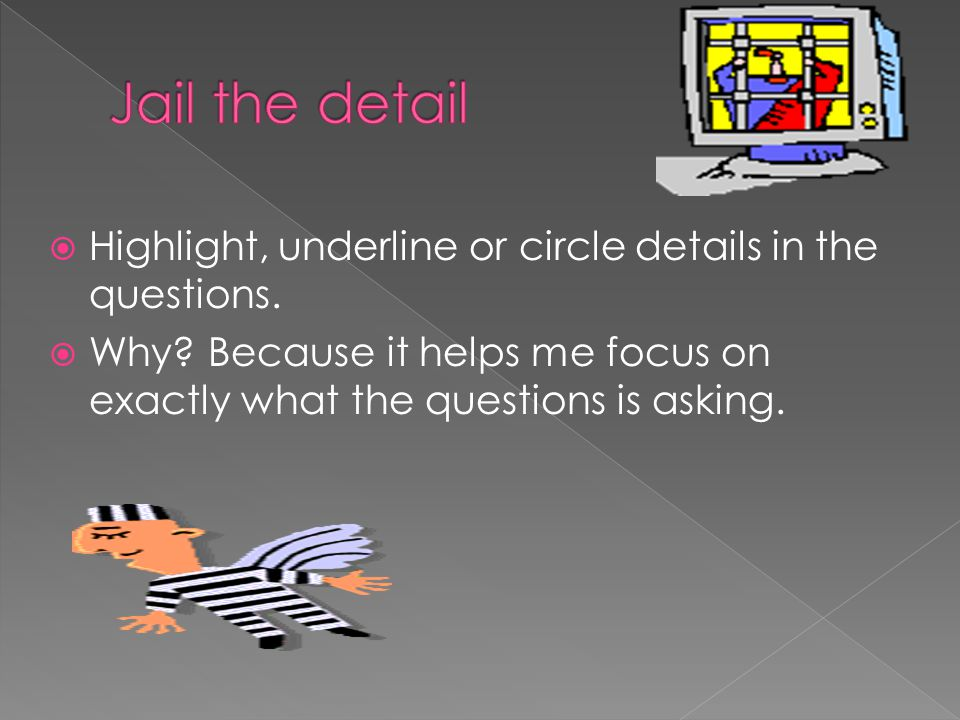  Highlight, underline or circle details in the questions.