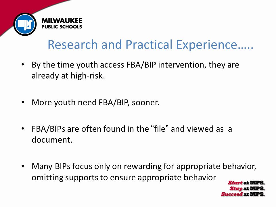 Research and Practical Experience….. By the time youth access FBA/BIP intervention, they are already at high-risk. More youth need FBA/BIP, sooner. FB