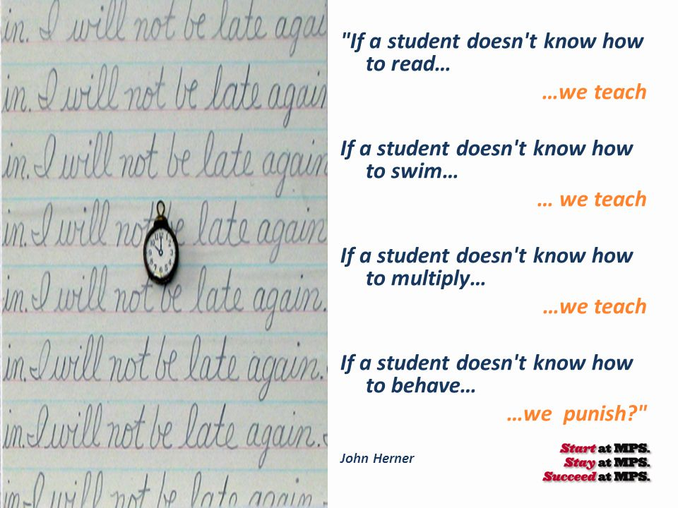 If a student doesn t know how to read… …we teach If a student doesn t know how to swim… … we teach If a student doesn t know how to multiply… …we teach If a student doesn t know how to behave… …we punish? John Herner