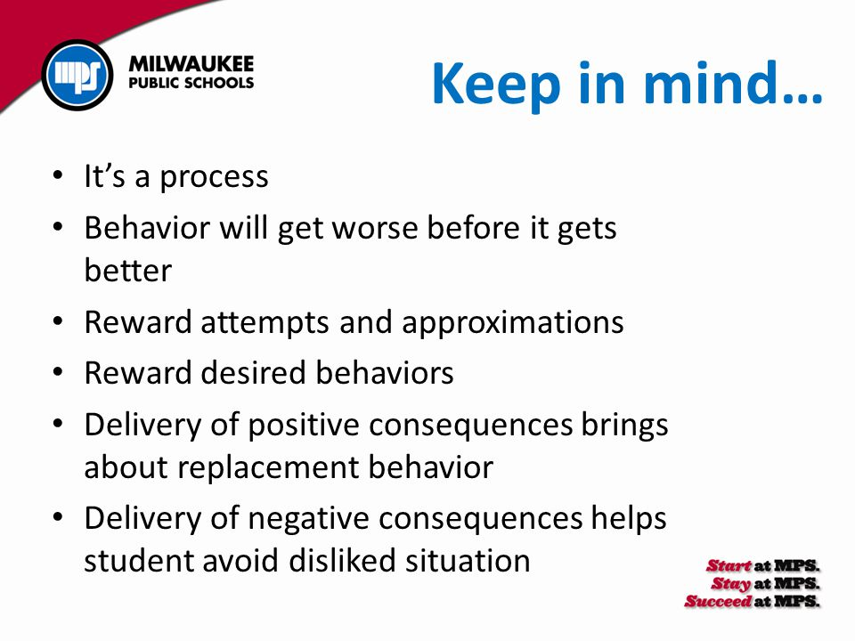 Keep in mind… It's a process Behavior will get worse before it gets better Reward attempts and approximations Reward desired behaviors Delivery of pos