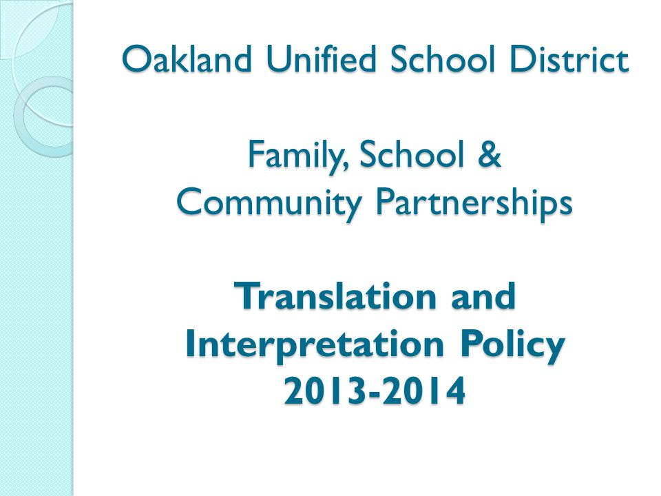 Oakland Unified School District Family, School & Community Partnerships Translation and Interpretation Policy 2013-2014