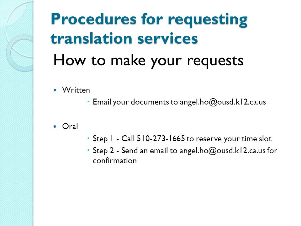 Procedures for requesting translation services How to make your requests Written  Email your documents to angel.ho@ousd.k12.ca.us Oral  Step 1 - Cal
