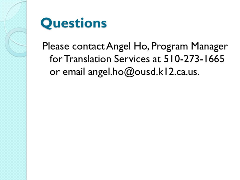 Questions Please contact Angel Ho, Program Manager for Translation Services at 510-273-1665 or email angel.ho@ousd.k12.ca.us.