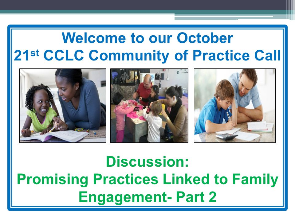 Welcome to our October 21 st CCLC Community of Practice Call Discussion: Promising Practices Linked to Family Engagement- Part 2