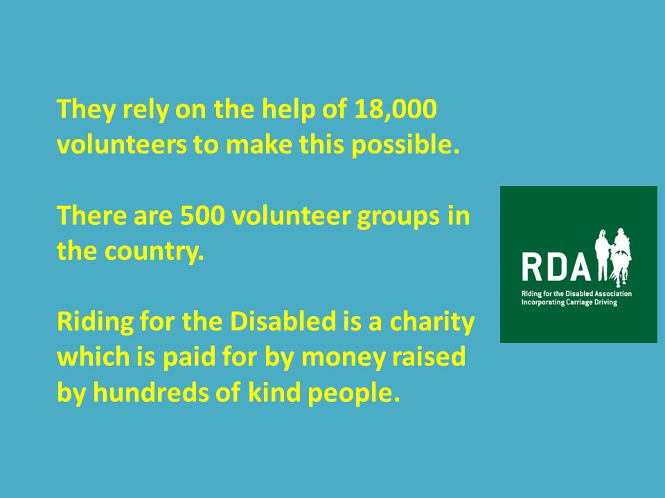 Riding for the Disabled (RDA) gives that pleasure and freedom to disabled children all over the country.