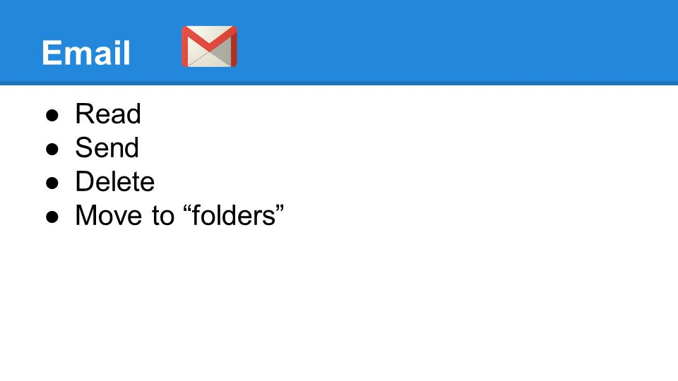 Email ●Read ●Send ●Delete ●Move to folders