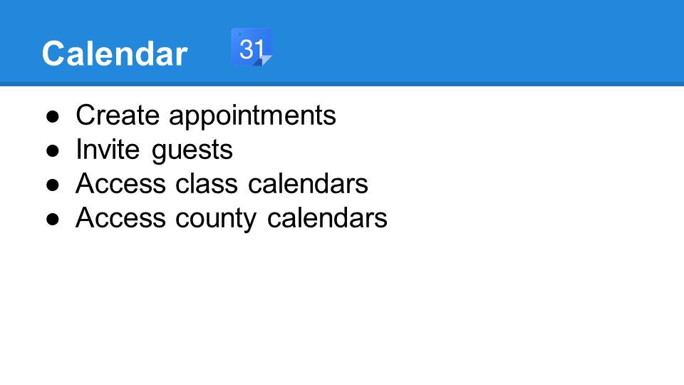Calendar ●Create appointments ●Invite guests ●Access class calendars ●Access county calendars