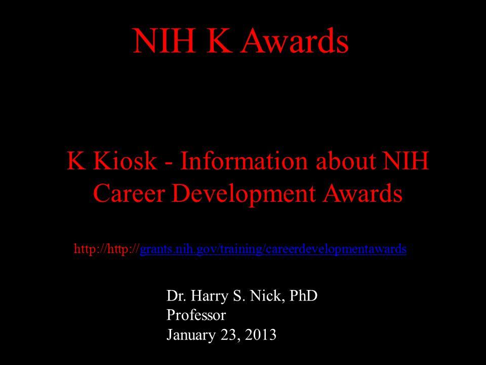 http://http://grants.nih.gov/training/careerdevelopmentawardsgrants.nih.gov/training/careerdevelopmentawards K Kiosk - Information about NIH Career Development Awards NIH K Awards Dr.