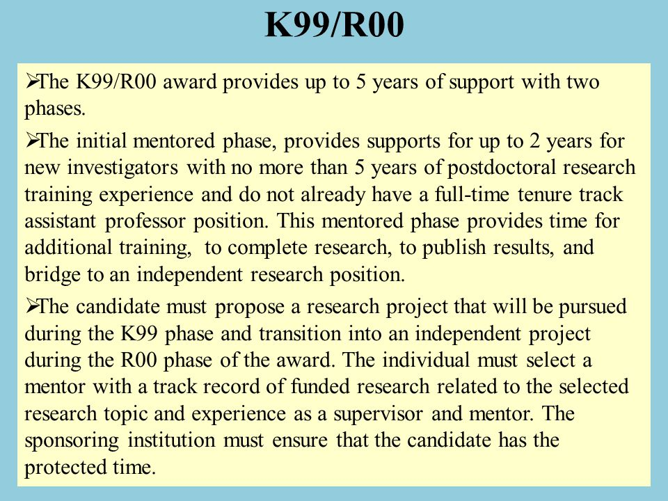 K99/R00  The K99/R00 award provides up to 5 years of support with two phases.