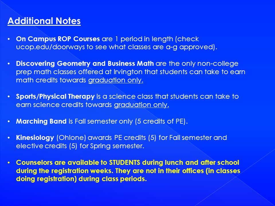 Additional Notes On Campus ROP Courses are 1 period in length (check ucop.edu/doorways to see what classes are a-g approved). Discovering Geometry and