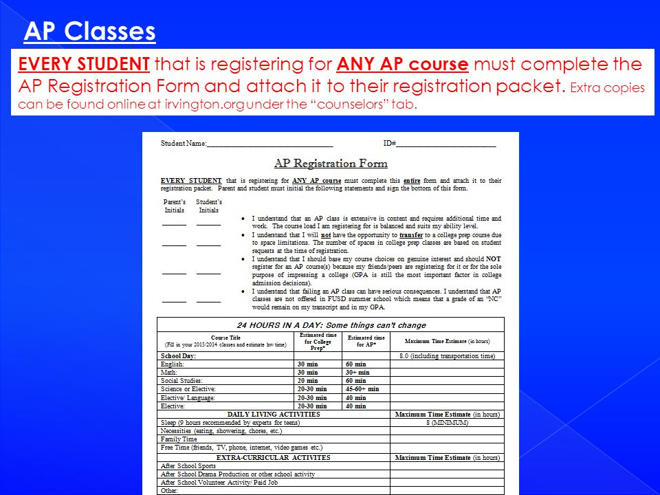 AP Classes EVERY STUDENT that is registering for ANY AP course must complete the AP Registration Form and attach it to their registration packet. Extr