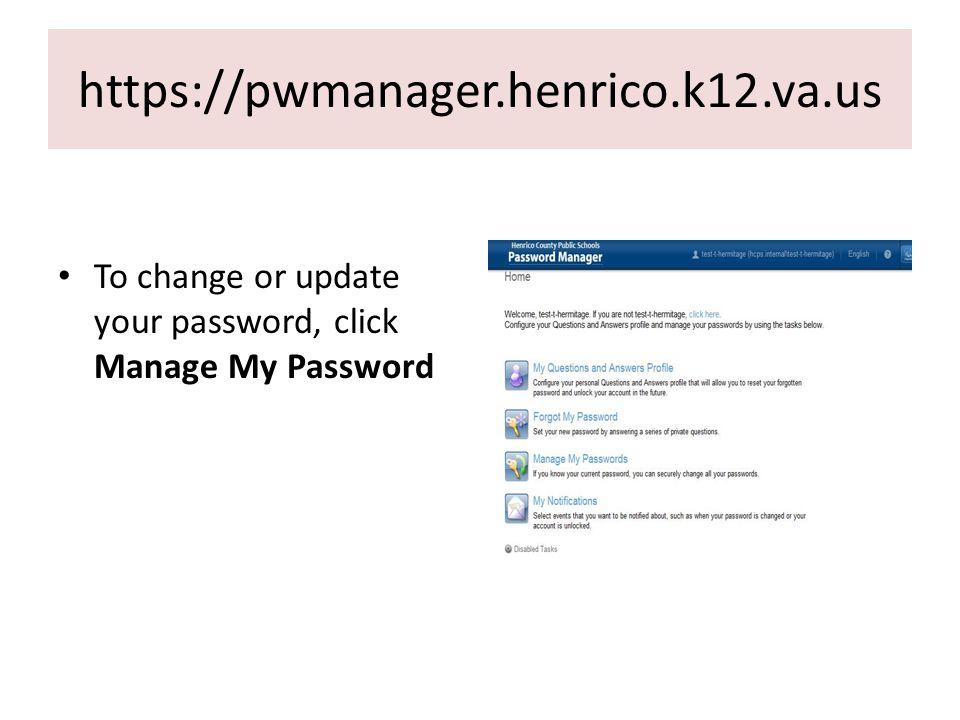 Change/Manage My Password https://pwmanager.henrico.k12.va.us