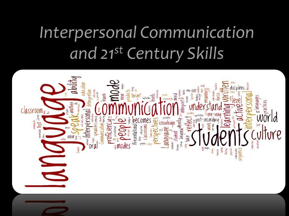 Interpersonal Communication and 21 st Century Skills