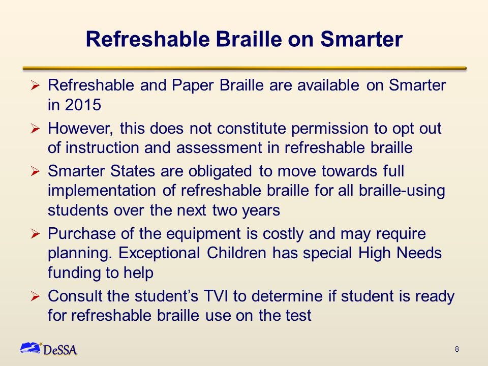 Refreshable Braille on Smarter  Refreshable and Paper Braille are available on Smarter in 2015  However, this does not constitute permission to opt
