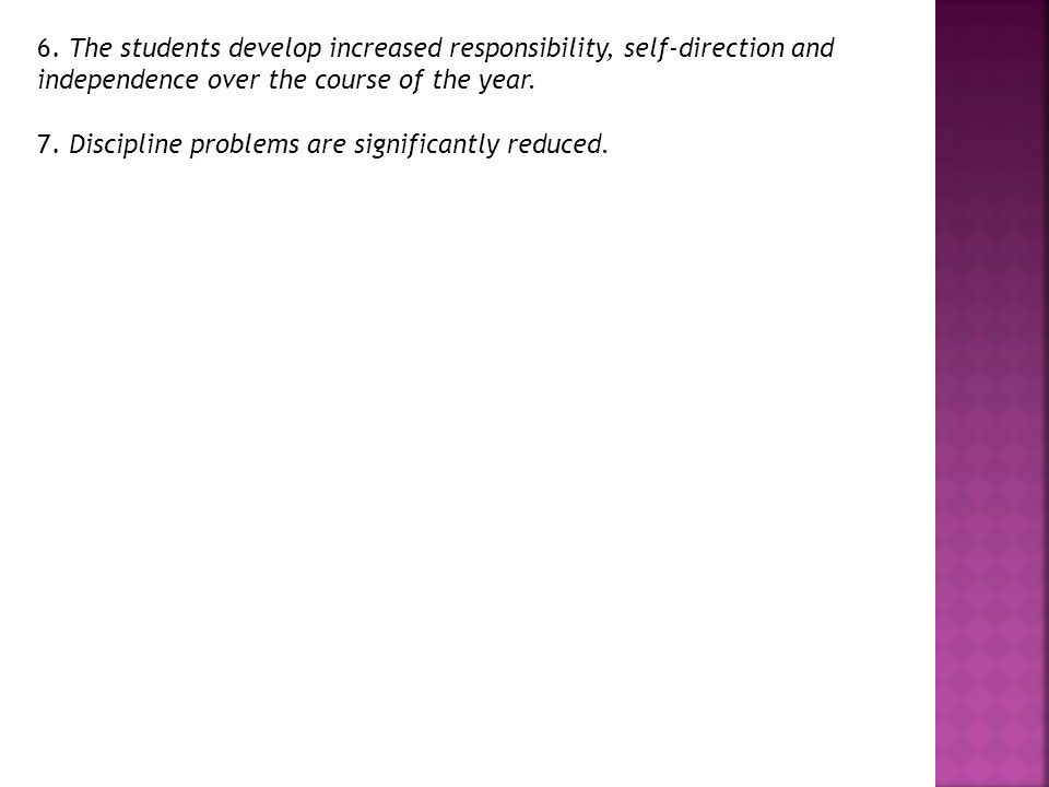 7. Discipline problems are significantly reduced.