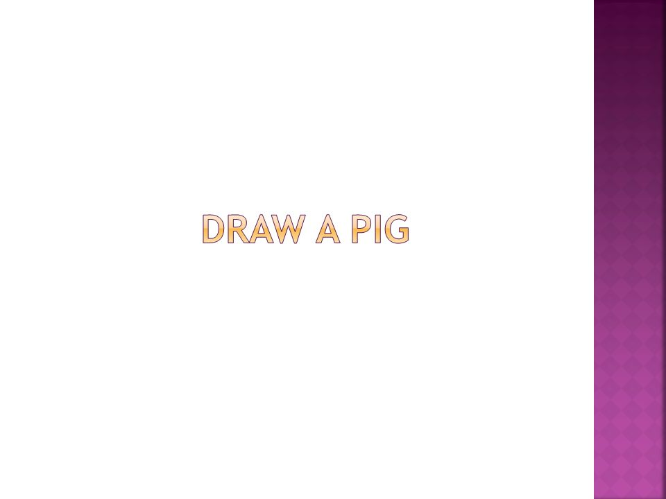  If your pig is drawn toward the Top of your paper, you are an optimistic person with a positive attitude.