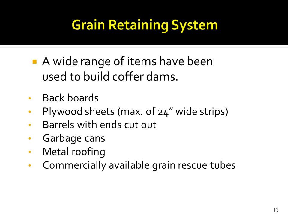 13  A wide range of items have been used to build coffer dams.