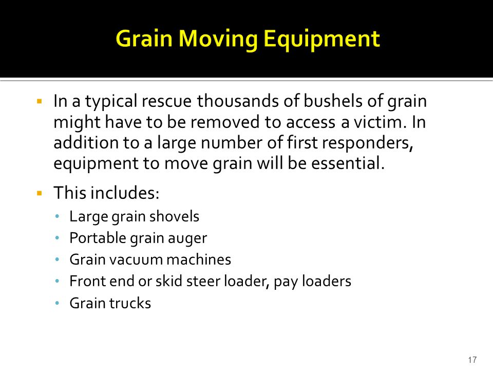  In a typical rescue thousands of bushels of grain might have to be removed to access a victim.