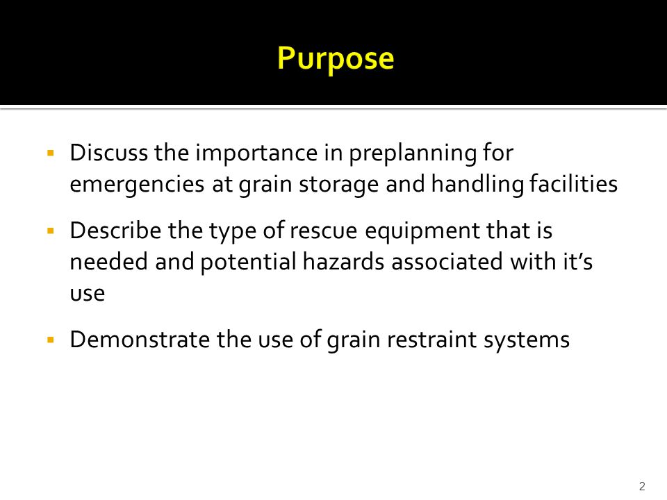  Discuss the importance in preplanning for emergencies at grain storage and handling facilities  Describe the type of rescue equipment that is neede
