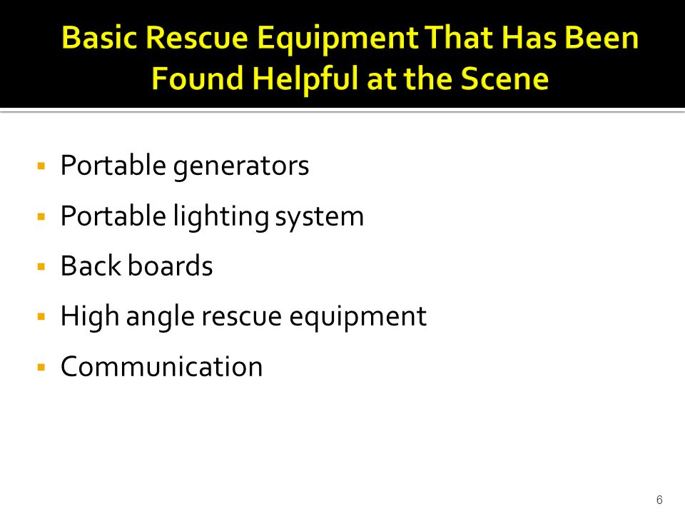  Portable generators  Portable lighting system  Back boards  High angle rescue equipment  Communication 6
