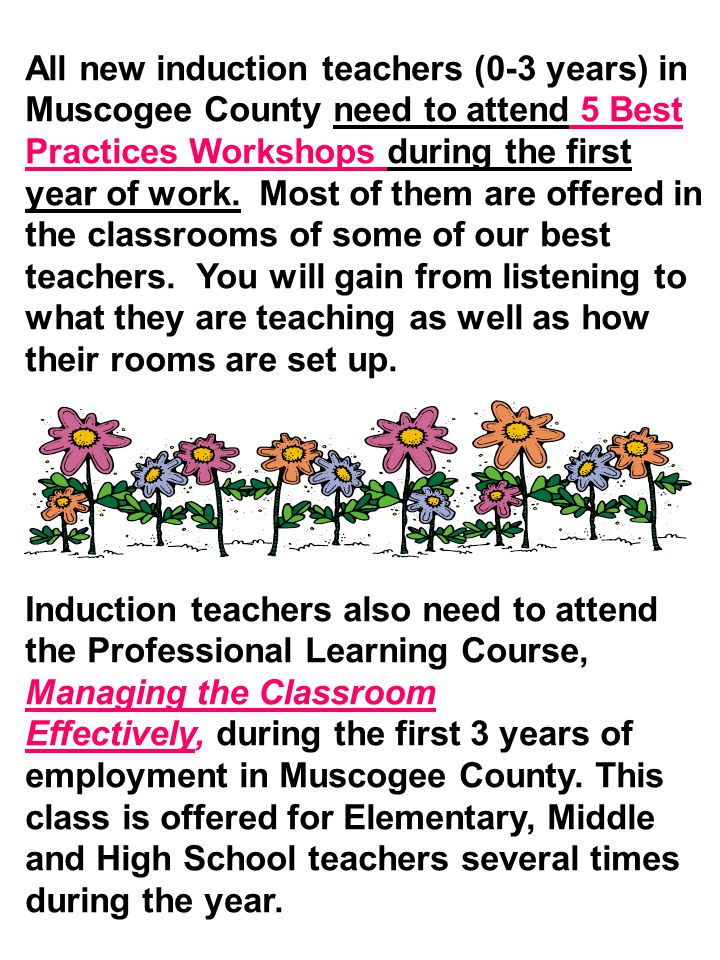 All new induction teachers (0-3 years) in Muscogee County need to attend 5 Best Practices Workshops during the first year of work.