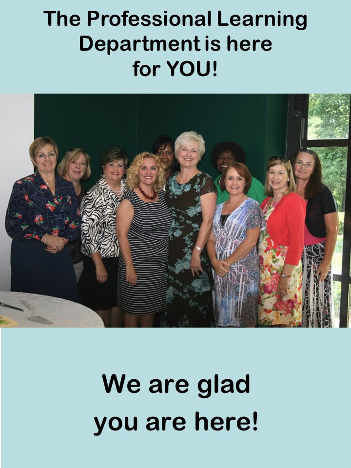 We are glad you are here! The Professional Learning Department is here for YOU!
