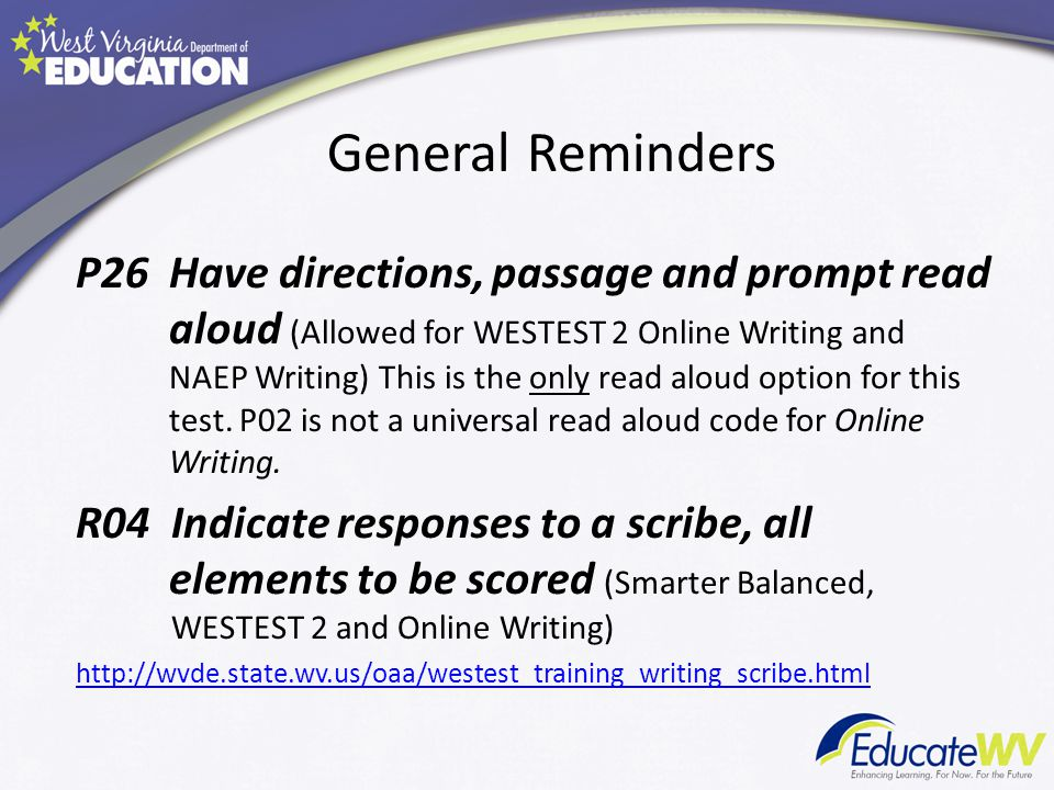 General Reminders P26 Have directions, passage and prompt read aloud (Allowed for WESTEST 2 Online Writing and NAEP Writing) This is the only read aloud option for this test.