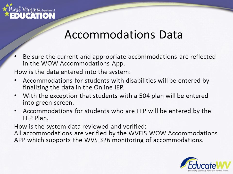 Accommodations Data Be sure the current and appropriate accommodations are reflected in the WOW Accommodations App.