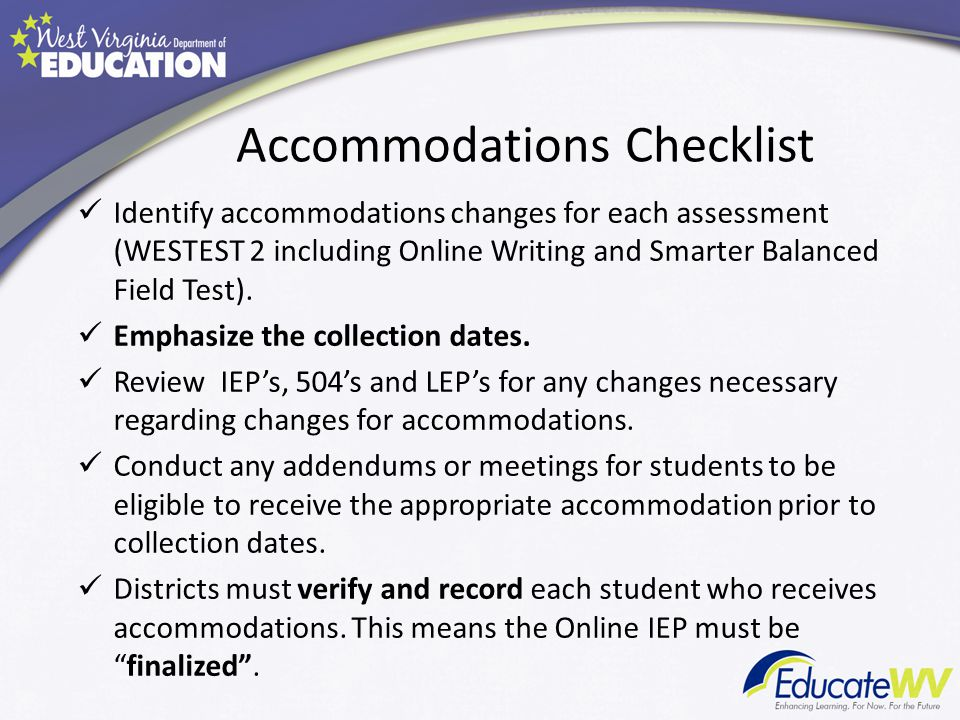 Accommodations Checklist Identify accommodations changes for each assessment (WESTEST 2 including Online Writing and Smarter Balanced Field Test).