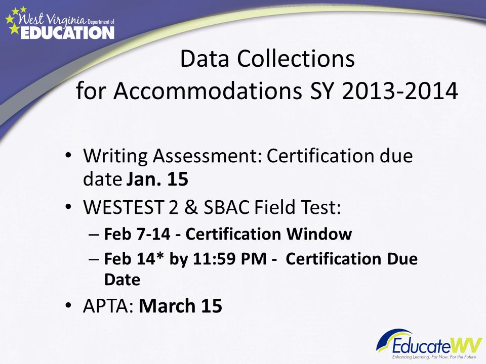 Data Collections for Accommodations SY 2013-2014 Writing Assessment: Certification due date Jan.