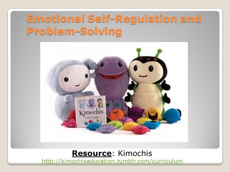 Emotional Self-Regulation and Problem-Solving Resource: Kimochis http://kimochiseducation.tumblr.com/curriculum http://kimochiseducation.tumblr.com/curriculum