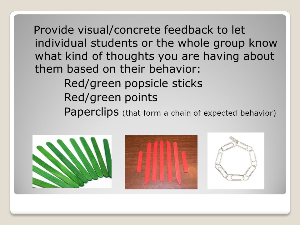 Provide visual/concrete feedback to let individual students or the whole group know what kind of thoughts you are having about them based on their beh