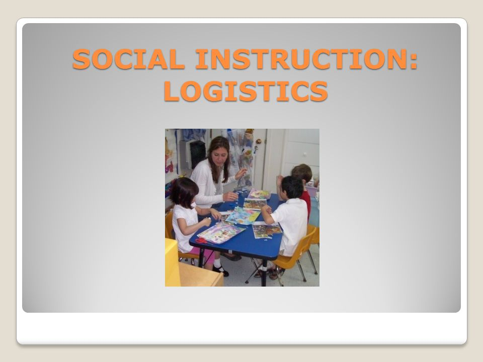 SOCIAL INSTRUCTION: LOGISTICS