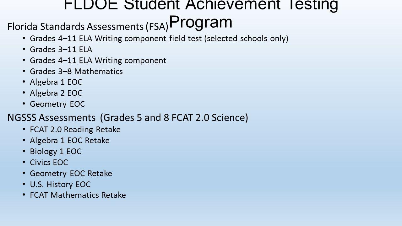 FLDOE Student Achievement Testing Program Florida Standards Assessments (FSA) Grades 4–11 ELA Writing component field test (selected schools only) Gra