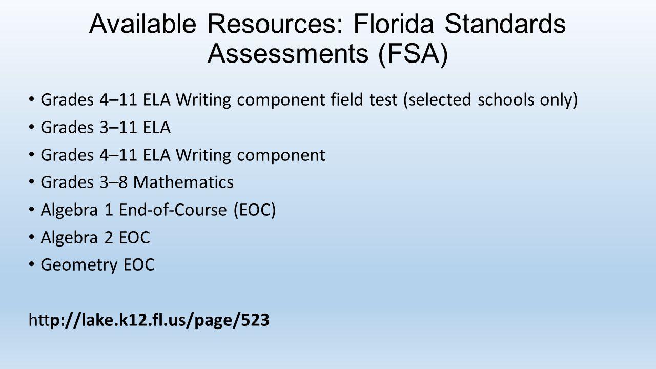 Available Resources: Florida Standards Assessments (FSA) Grades 4–11 ELA Writing component field test (selected schools only) Grades 3–11 ELA Grades 4