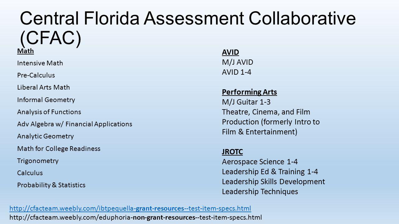 Central Florida Assessment Collaborative (CFAC) Math Intensive Math Pre-Calculus Liberal Arts Math Informal Geometry Analysis of Functions Adv Algebra