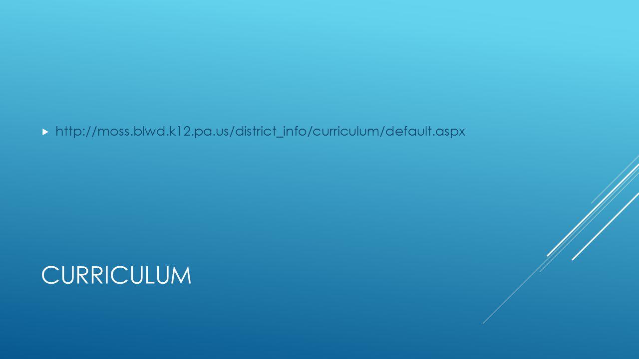 CURRICULUM  http://moss.blwd.k12.pa.us/district_info/curriculum/default.aspx